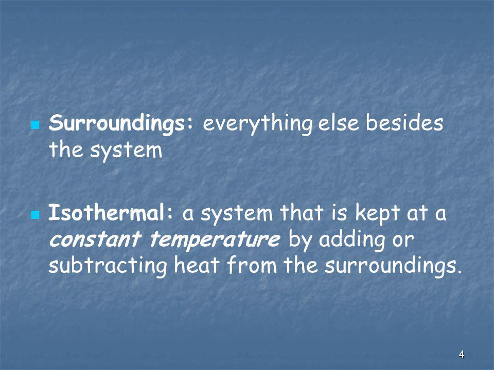 Surroundings: everything else besides the system