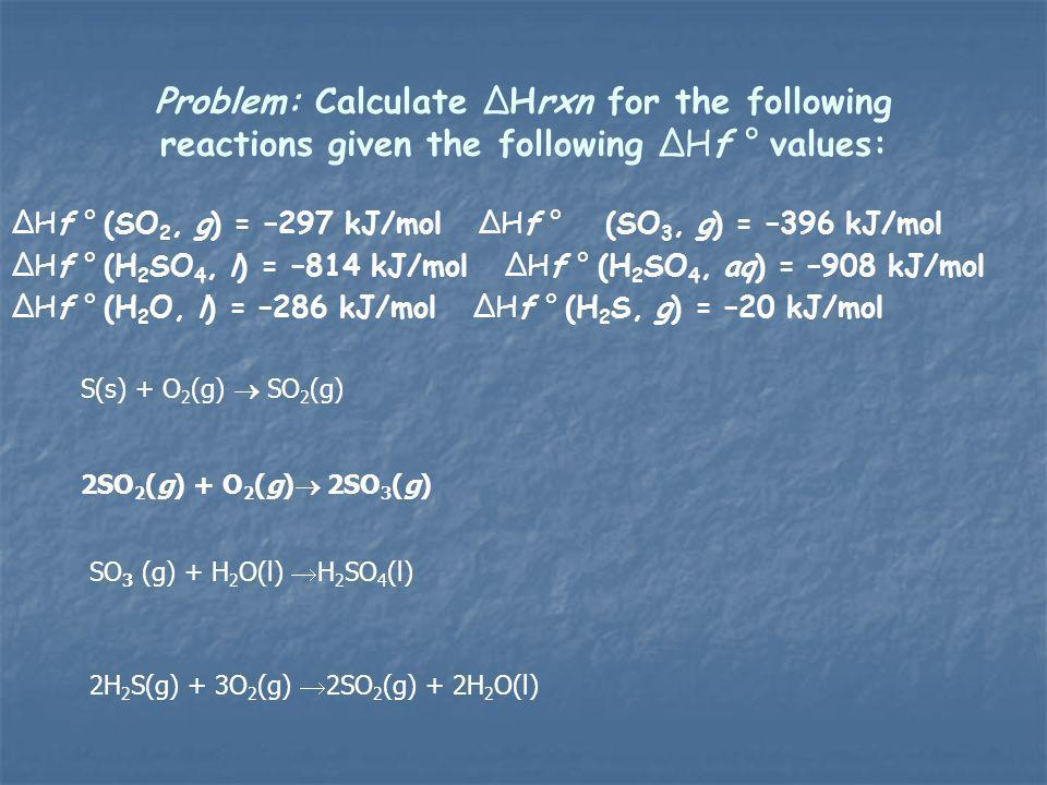 Problem: Calculate ΔHrxn for the following reactions given the following ΔHf ° values: