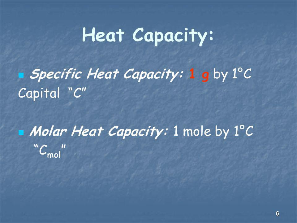 Heat Capacity: Specific Heat Capacity: 1 g by 1°C Capital C