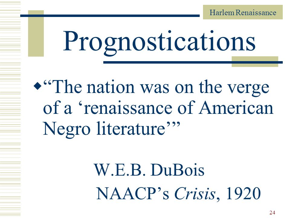 Prognostications The nation was on the verge of a 'renaissance of American Negro literature' W.E.B. DuBois.