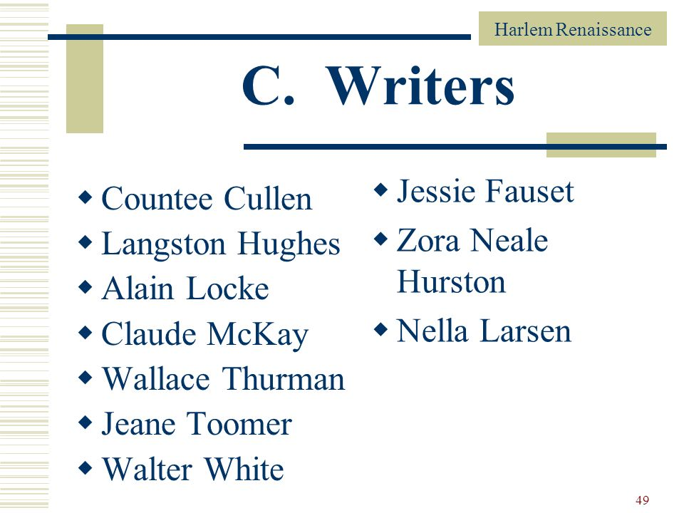 C. Writers Jessie Fauset Countee Cullen Zora Neale Hurston