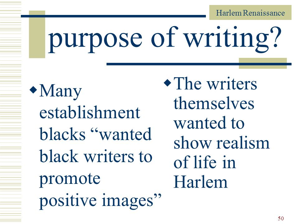 purpose of writing The writers themselves wanted to show realism of life in Harlem.