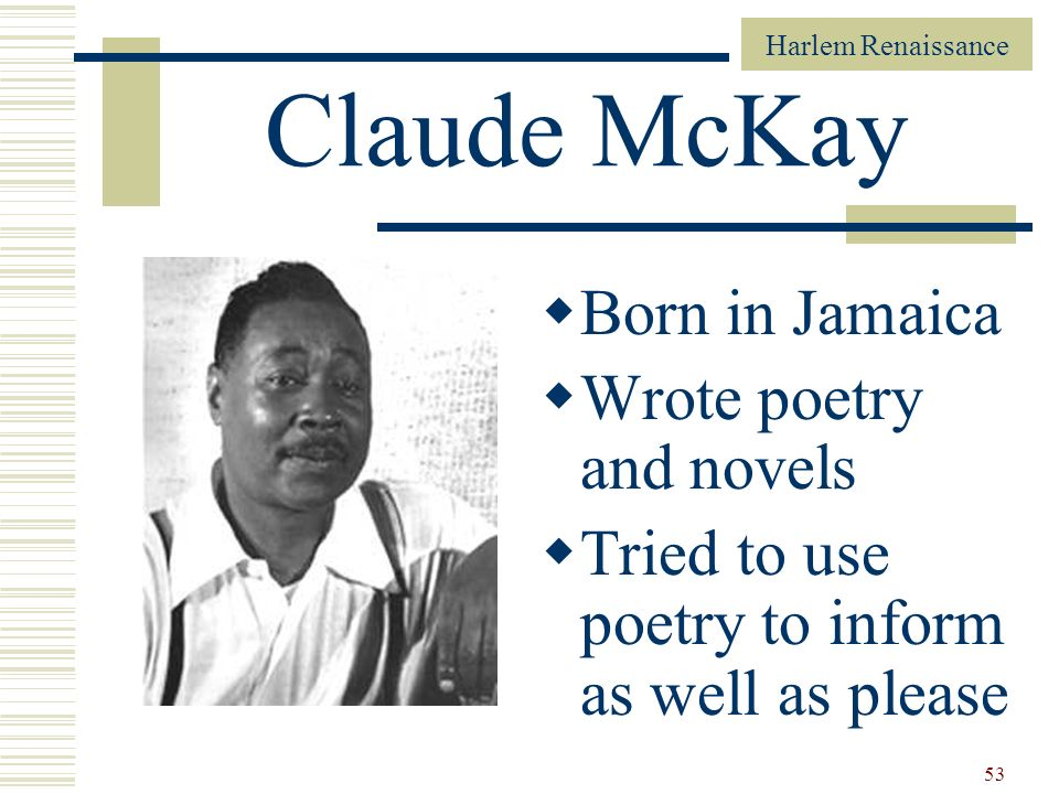 Claude McKay Born in Jamaica Wrote poetry and novels