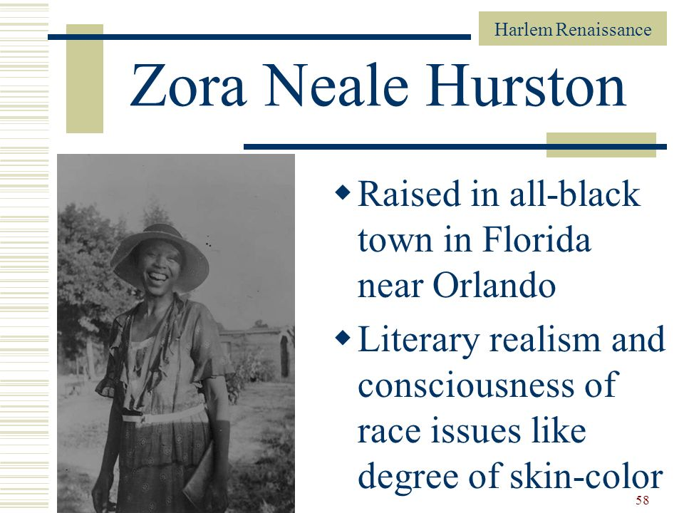 Zora Neale Hurston Raised in all-black town in Florida near Orlando