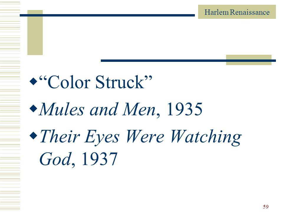 Color Struck Mules and Men, 1935 Their Eyes Were Watching God, 1937