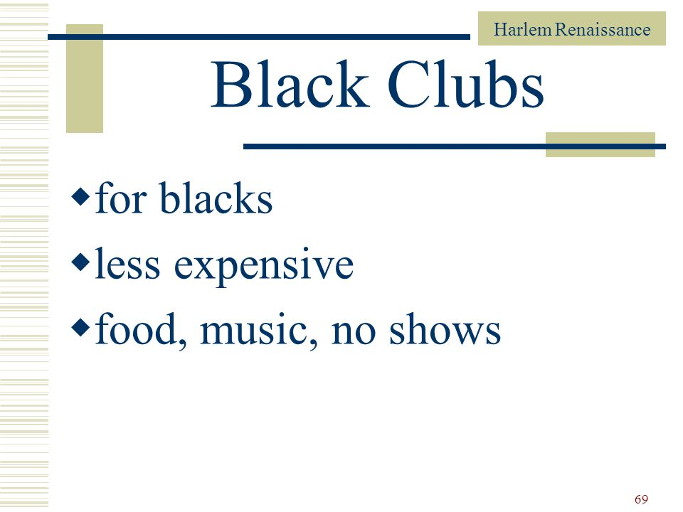 Black Clubs for blacks less expensive food, music, no shows