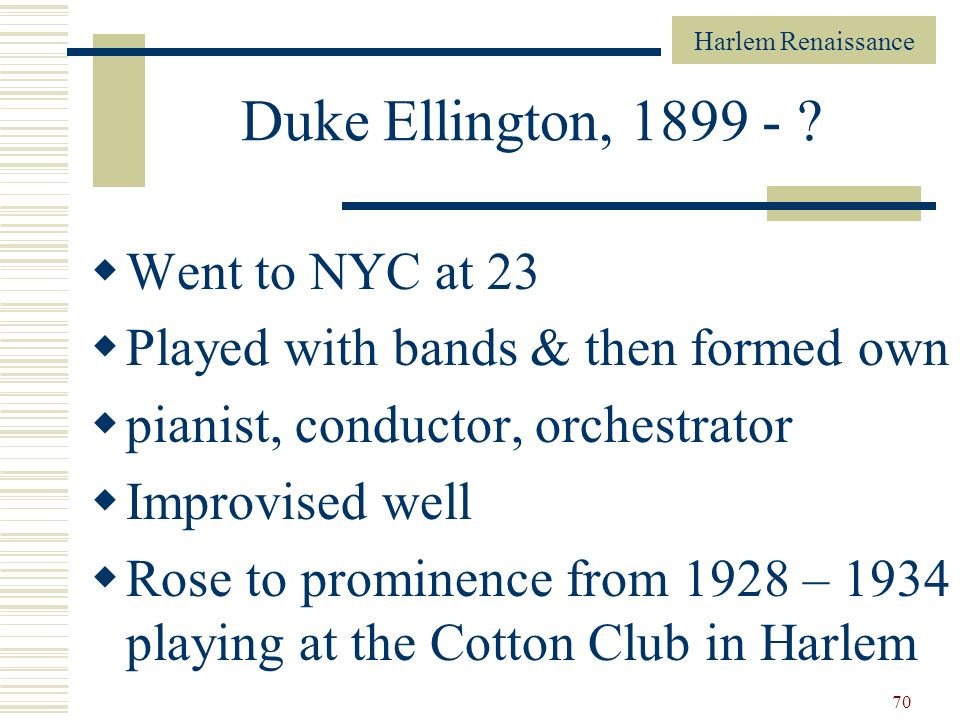 Duke Ellington, 1899 - Went to NYC at 23