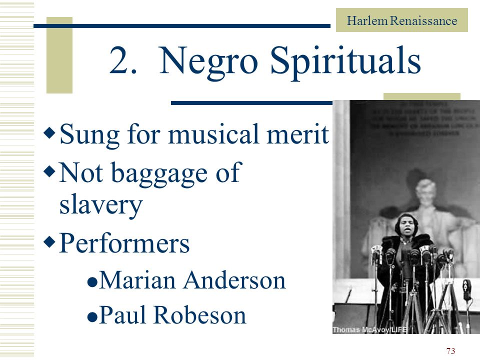 2. Negro Spirituals Sung for musical merit Not baggage of slavery