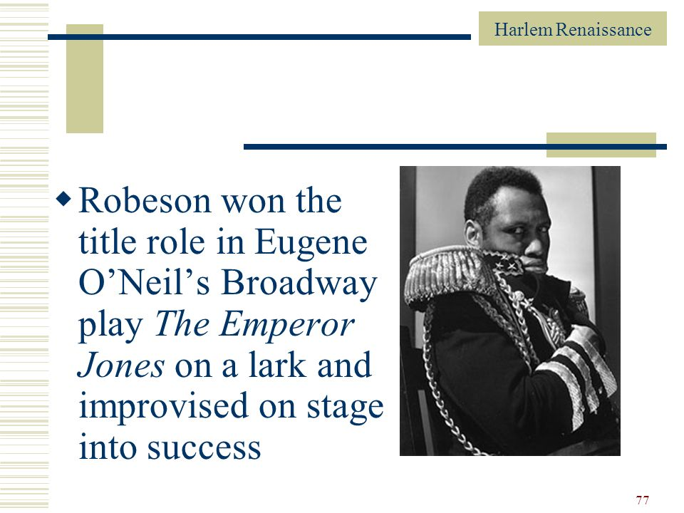 Robeson won the title role in Eugene O'Neil's Broadway play The Emperor Jones on a lark and improvised on stage into success
