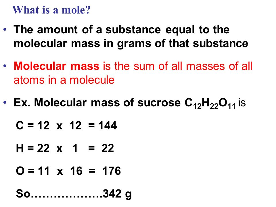 What is a mole The amount of a substance equal to the molecular mass in grams of that substance.