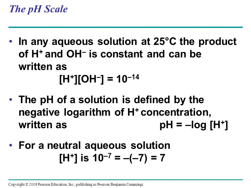For a neutral aqueous solution [H+] is 10–7 = –(–7) = 7