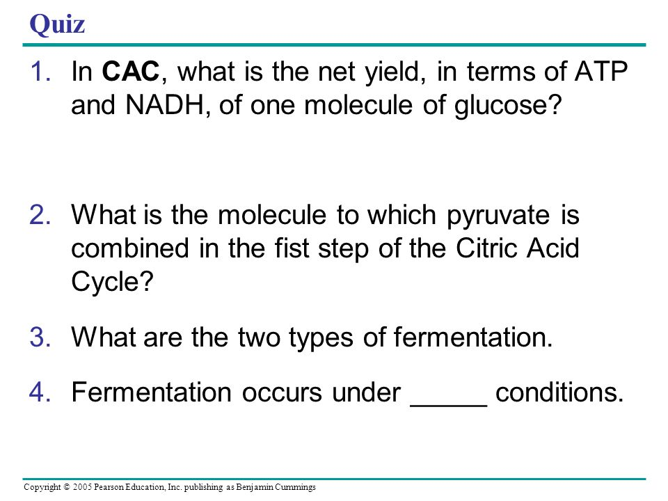 Quiz In CAC, what is the net yield, in terms of ATP and NADH, of one molecule of glucose