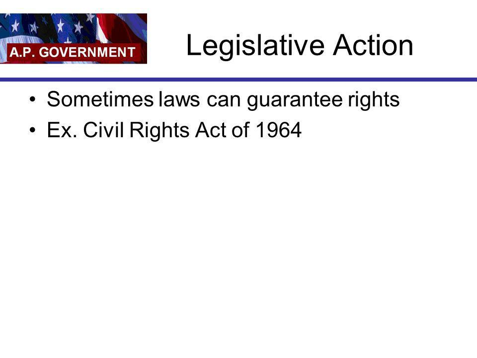 Legislative Action Sometimes laws can guarantee rights