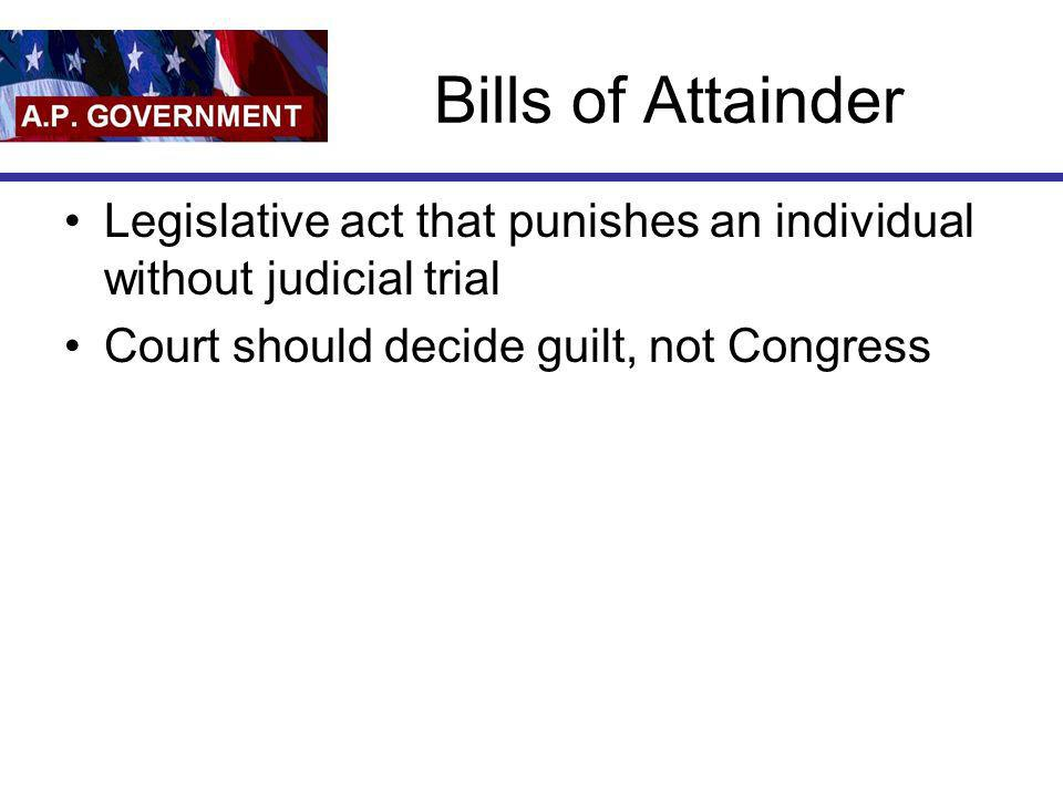 Bills of Attainder Legislative act that punishes an individual without judicial trial.