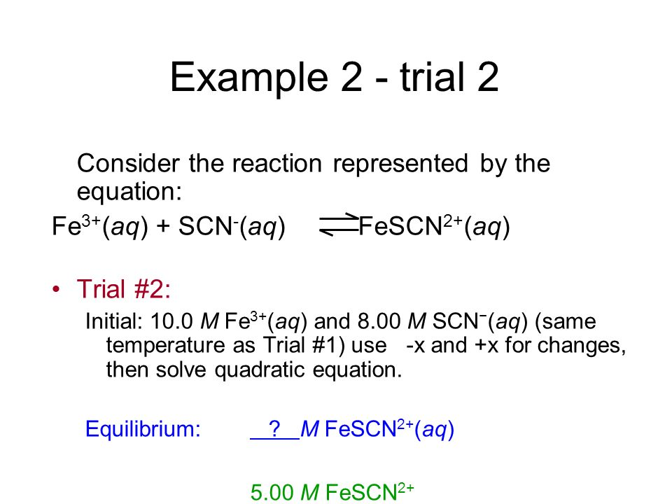 Example 2 - trial 2 Consider the reaction represented by the equation: