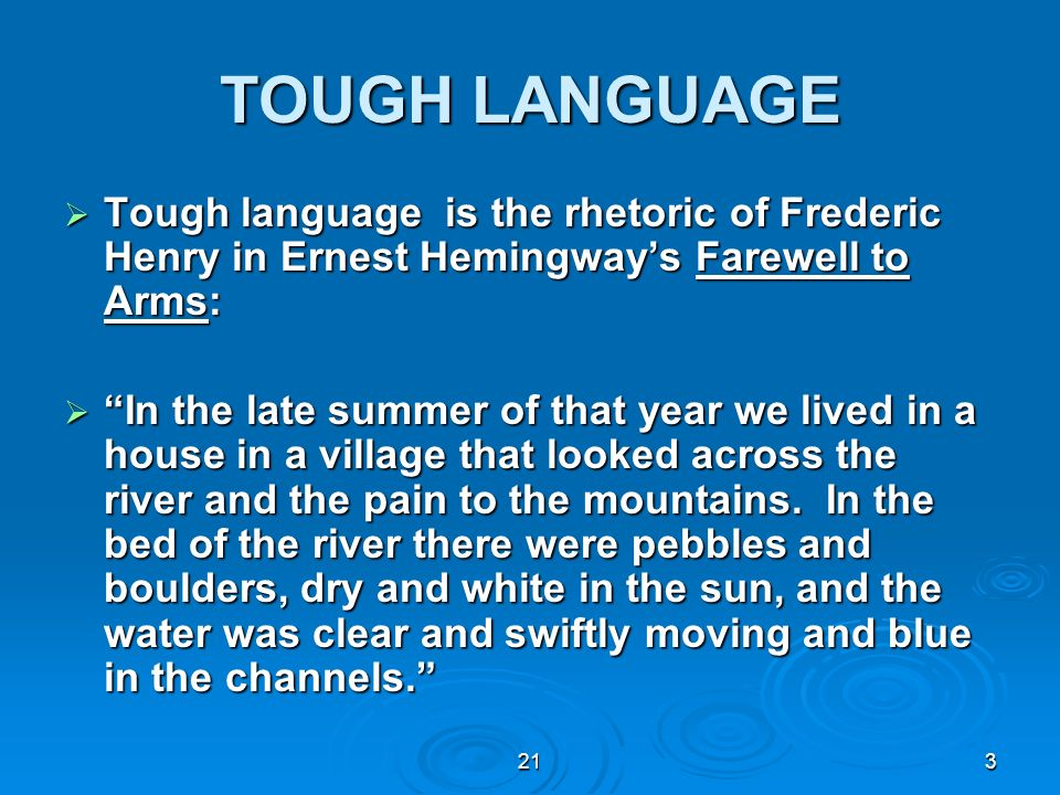 TOUGH LANGUAGE Tough language is the rhetoric of Frederic Henry in Ernest Hemingway's Farewell to Arms: