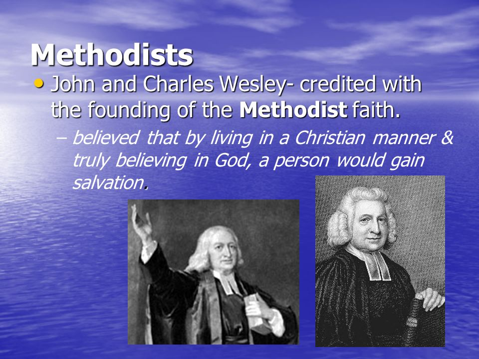 Methodists John and Charles Wesley- credited with the founding of the Methodist faith.
