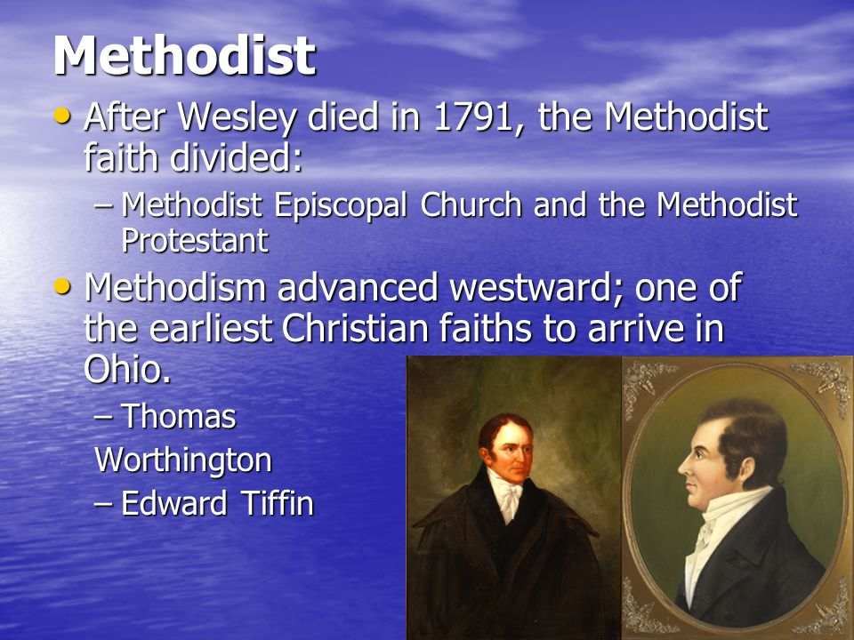 Methodist After Wesley died in 1791, the Methodist faith divided: