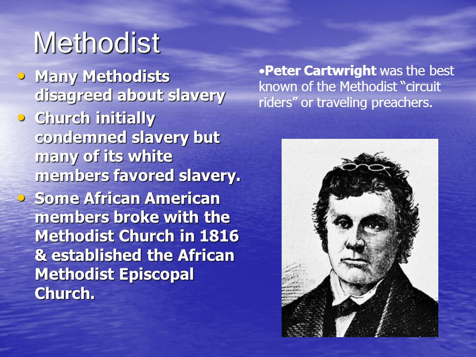 Methodist Many Methodists disagreed about slavery