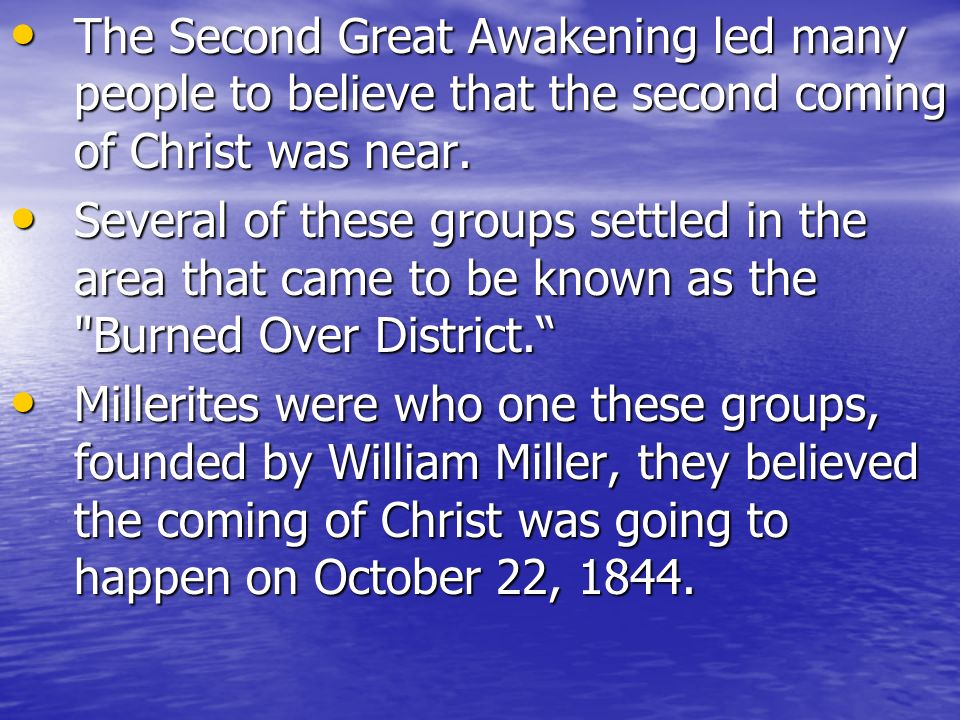 The Second Great Awakening led many people to believe that the second coming of Christ was near.