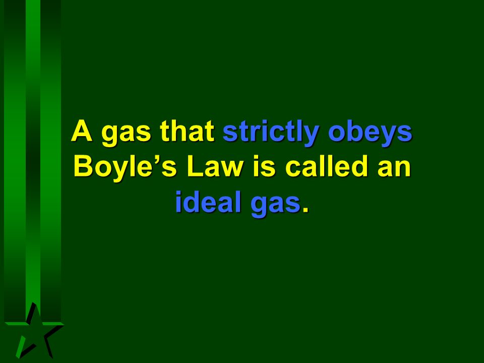 A gas that strictly obeys Boyle's Law is called an ideal gas.