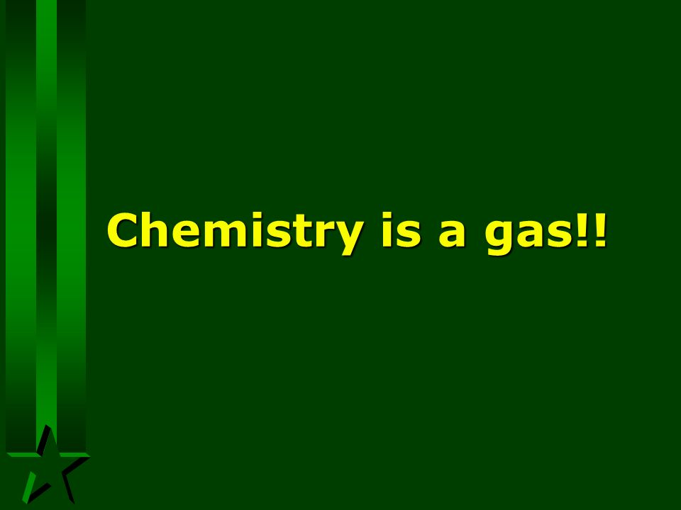 Chemistry is a gas!!