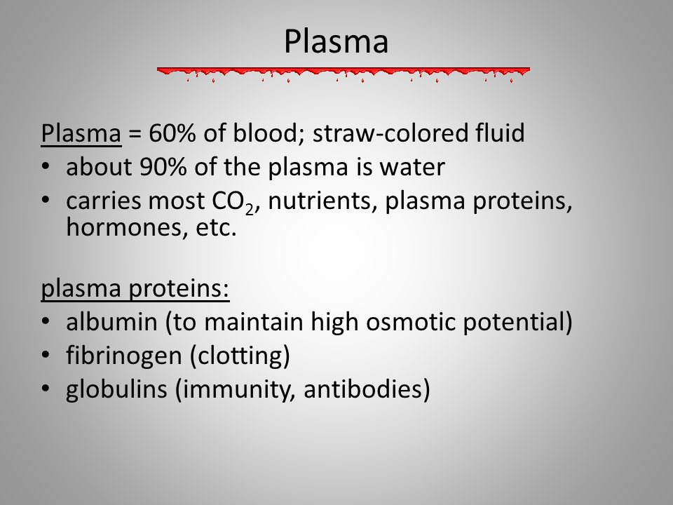 Plasma Plasma = 60% of blood; straw-colored fluid