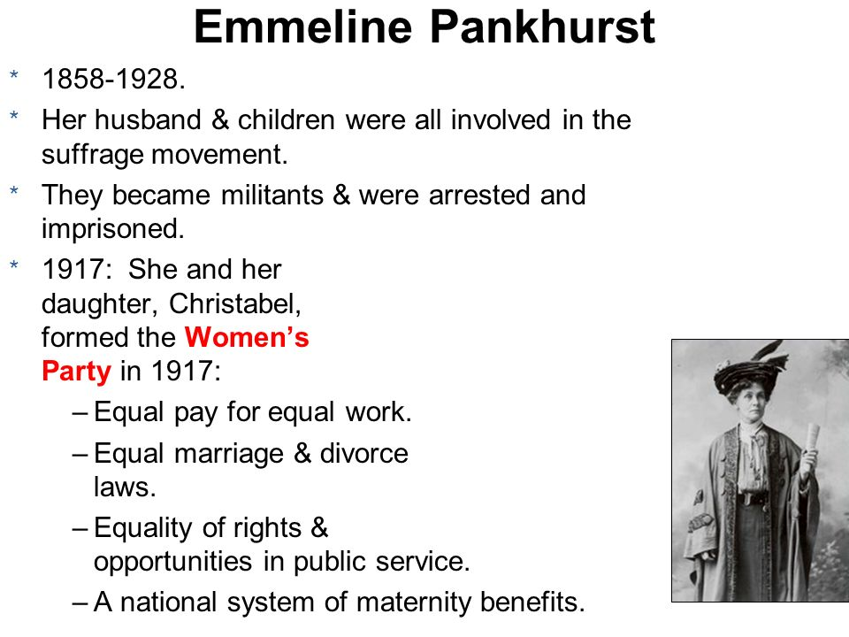Emmeline Pankhurst Her husband & children were all involved in the suffrage movement.