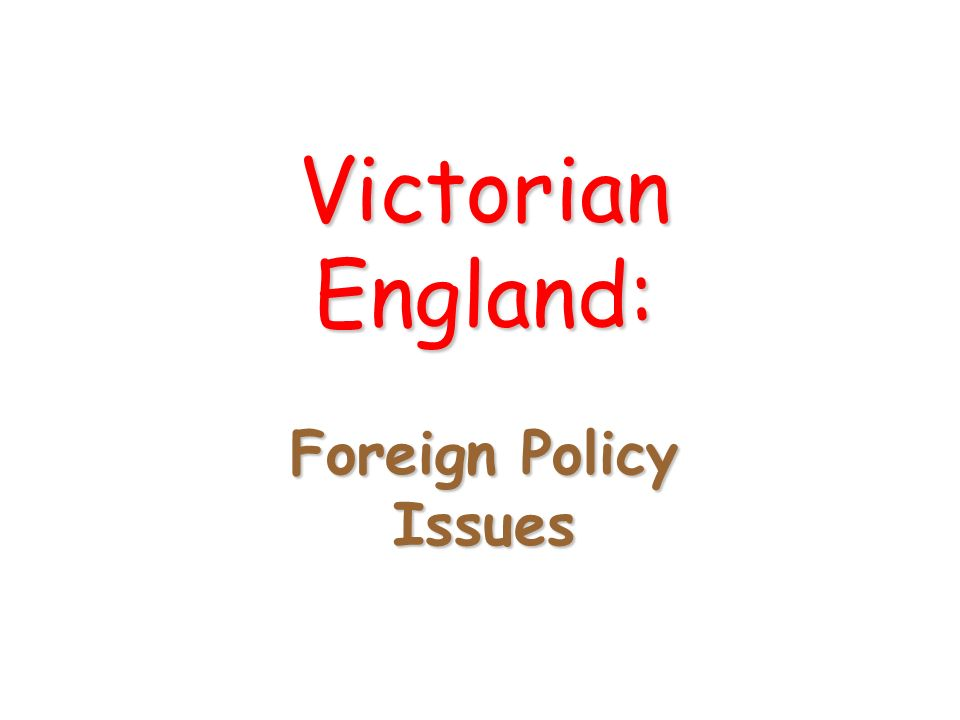 Victorian England: Foreign Policy Issues