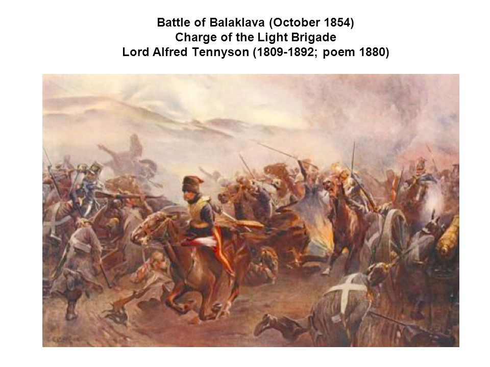 Battle of Balaklava (October 1854) Charge of the Light Brigade Lord Alfred Tennyson ( ; poem 1880)