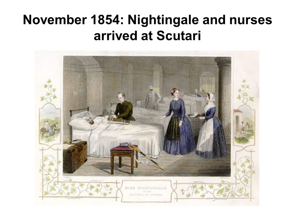 November 1854: Nightingale and nurses arrived at Scutari