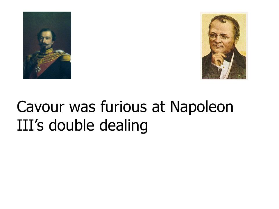 Cavour was furious at Napoleon III's double dealing