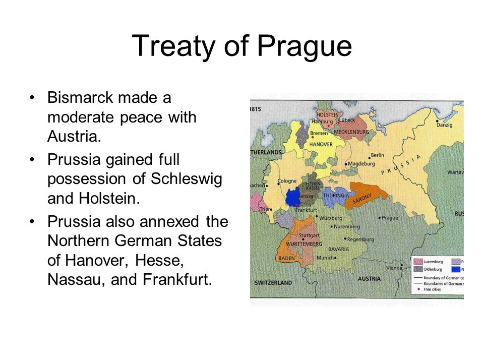 Treaty of Prague Bismarck made a moderate peace with Austria.