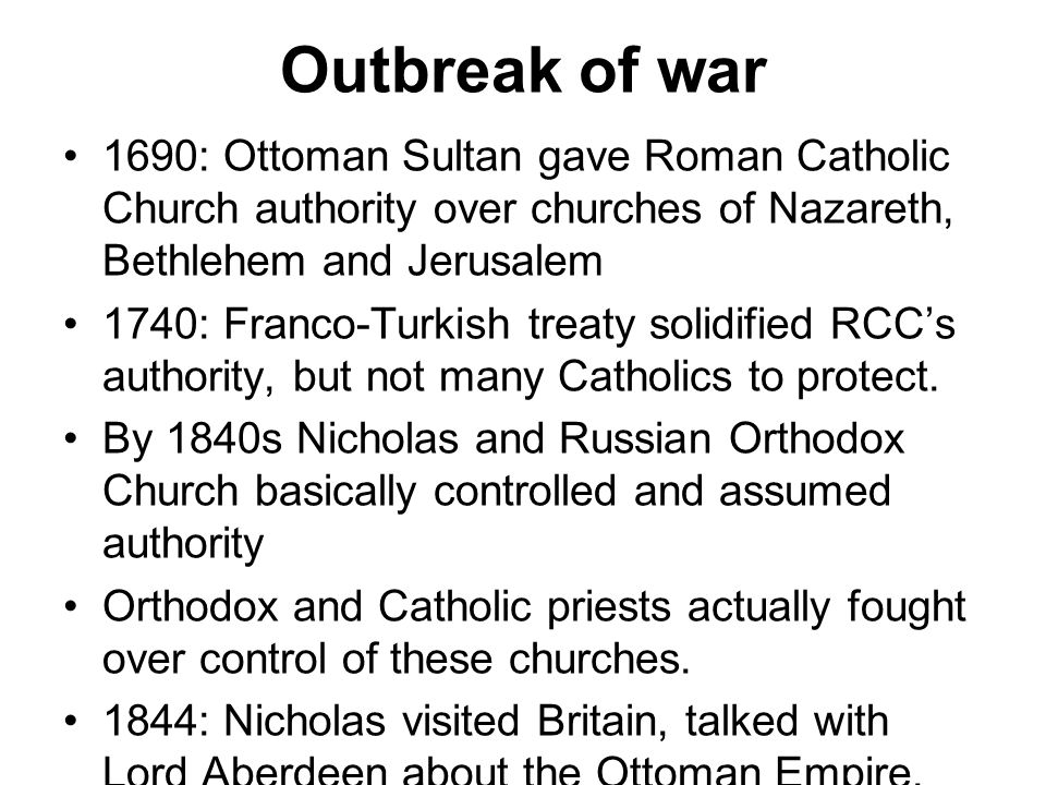 Outbreak of war 1690: Ottoman Sultan gave Roman Catholic Church authority over churches of Nazareth, Bethlehem and Jerusalem.
