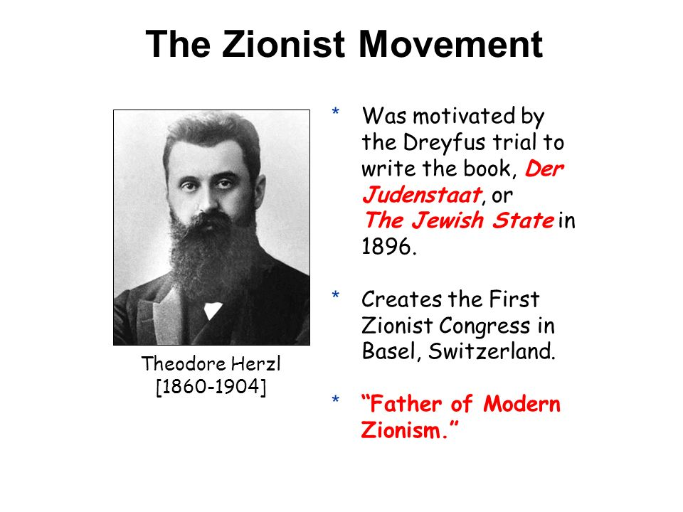 The Zionist Movement Was motivated by the Dreyfus trial to write the book, Der Judenstaat, or The Jewish State in