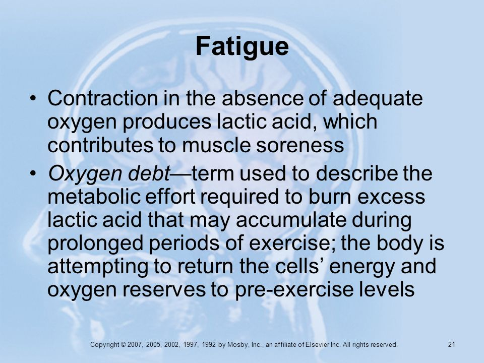 Fatigue Contraction in the absence of adequate oxygen produces lactic acid, which contributes to muscle soreness.