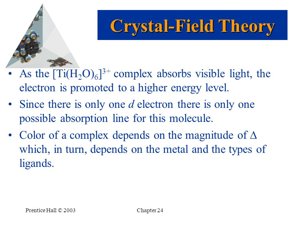Crystal-Field Theory As the [Ti(H2O)6]3+ complex absorbs visible light, the electron is promoted to a higher energy level.