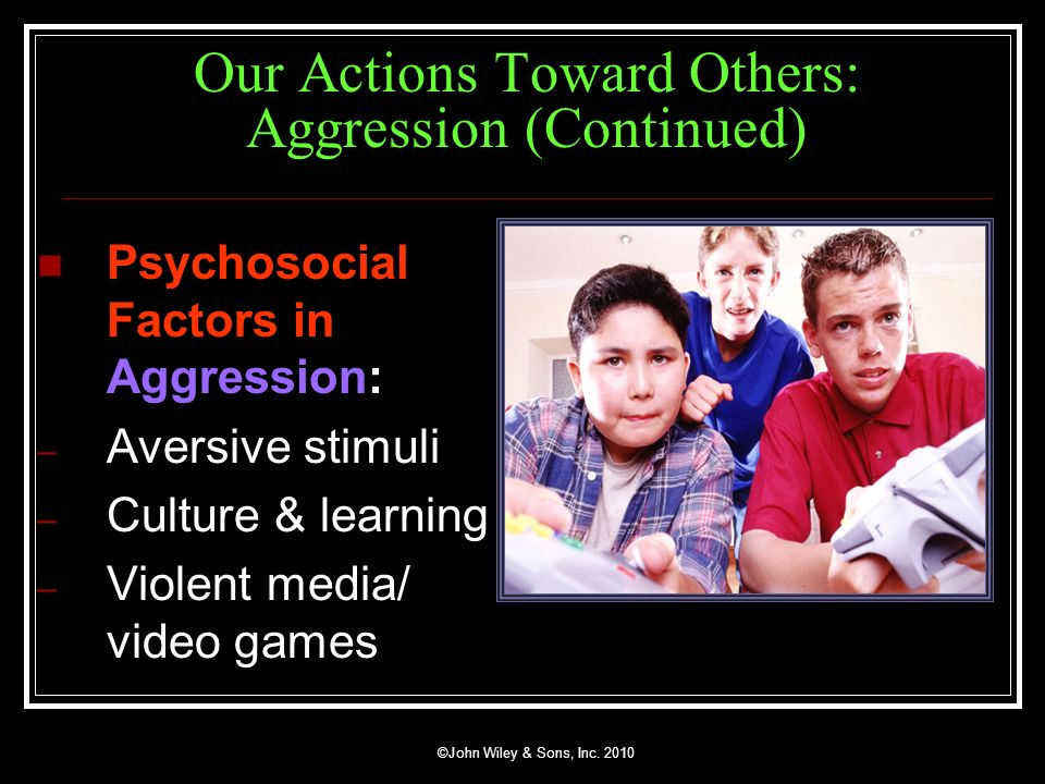 Our Actions Toward Others: Aggression (Continued)