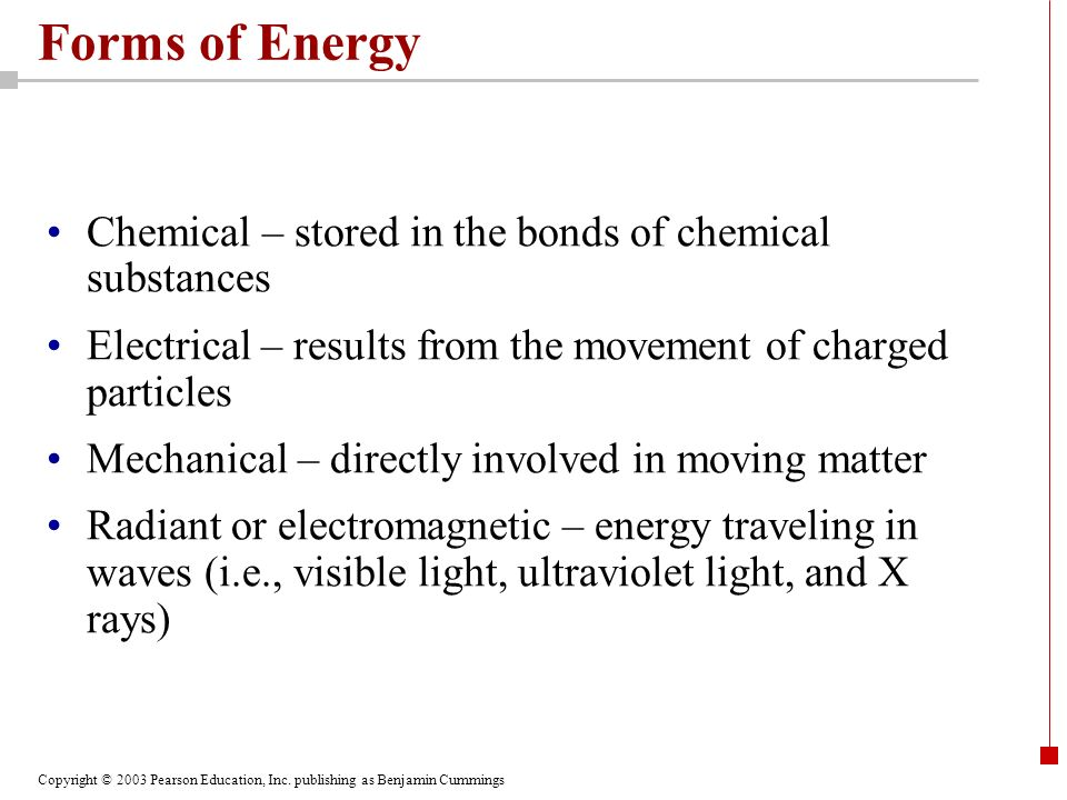 Forms of Energy Chemical – stored in the bonds of chemical substances