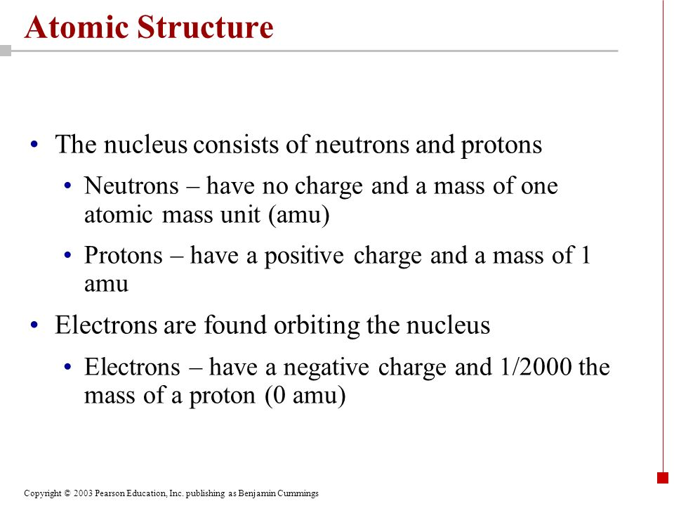 Atomic Structure The nucleus consists of neutrons and protons