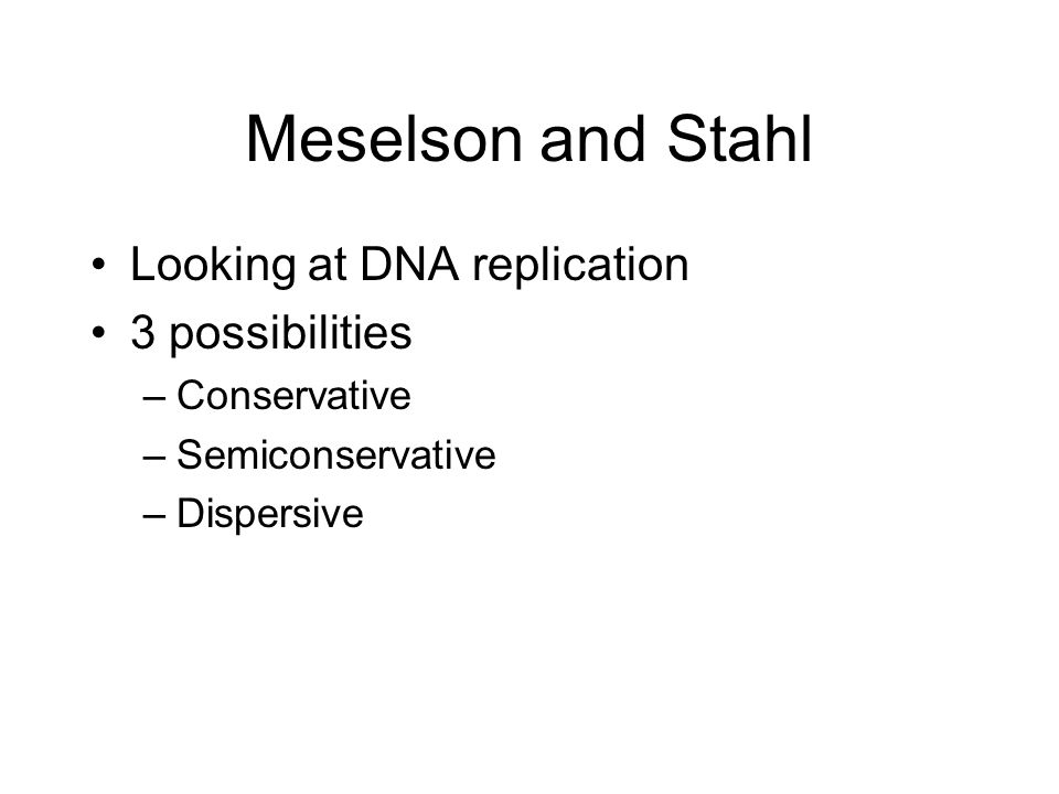 Meselson and Stahl Looking at DNA replication 3 possibilities