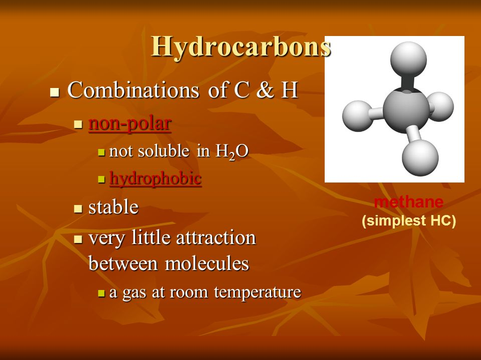 Hydrocarbons Combinations of C & H non-polar stable