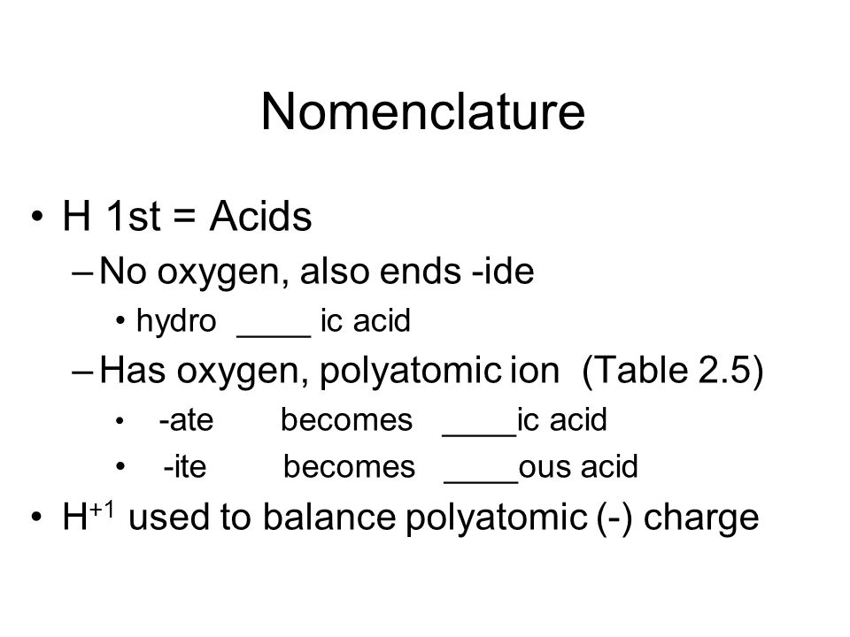 Nomenclature H 1st = Acids No oxygen, also ends -ide