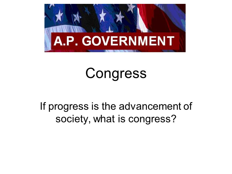 If progress is the advancement of society, what is congress