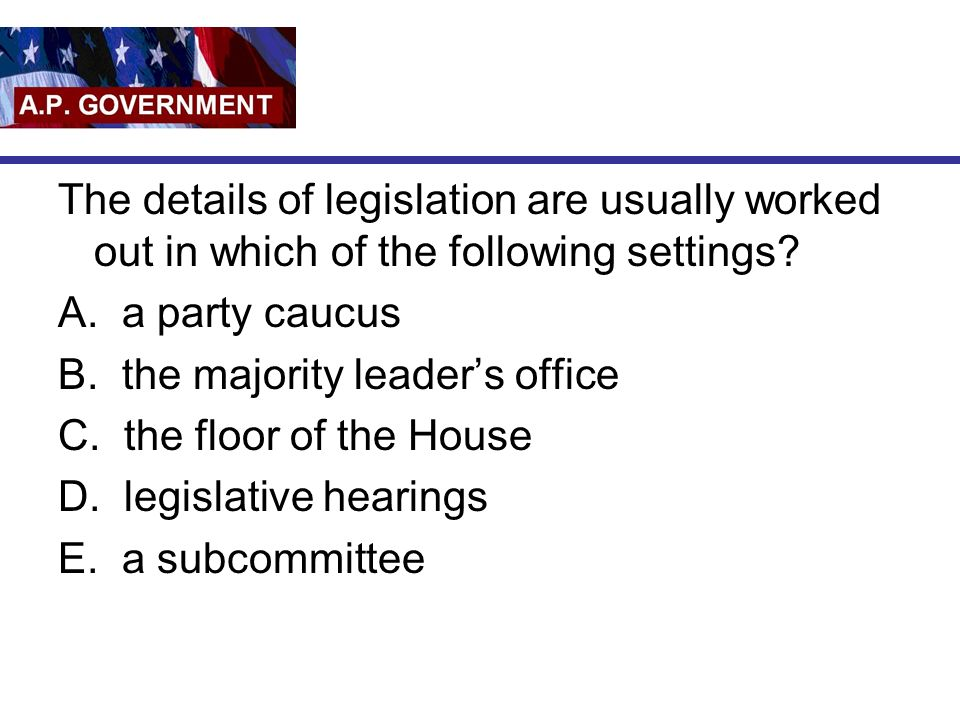 The details of legislation are usually worked out in which of the following settings