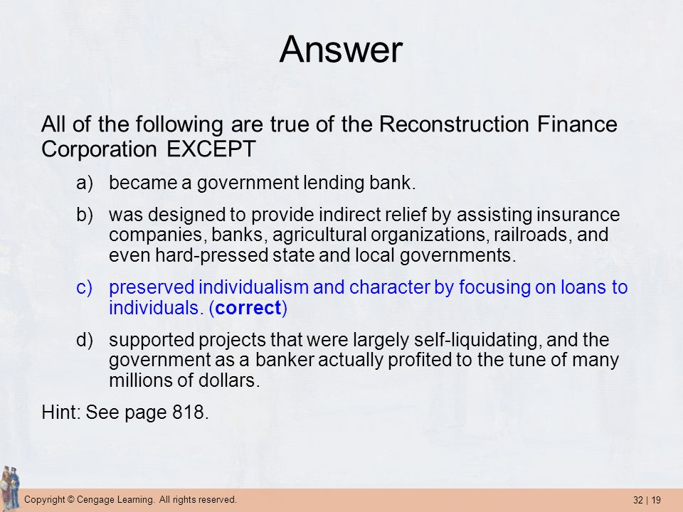 Answer All of the following are true of the Reconstruction Finance Corporation EXCEPT. became a government lending bank.