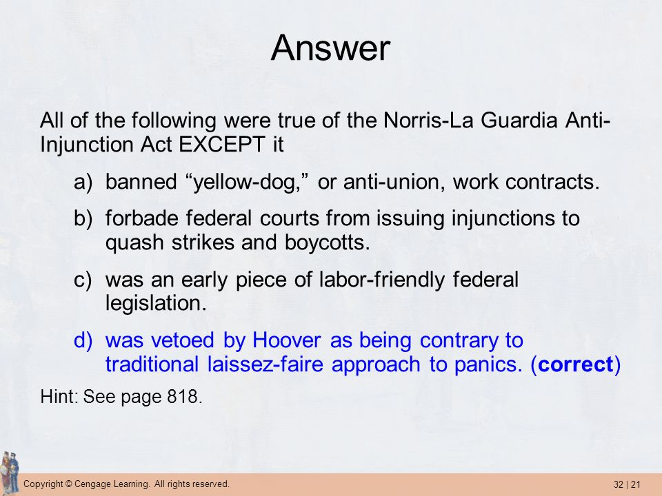 Answer All of the following were true of the Norris-La Guardia Anti-Injunction Act EXCEPT it. banned yellow-dog, or anti-union, work contracts.