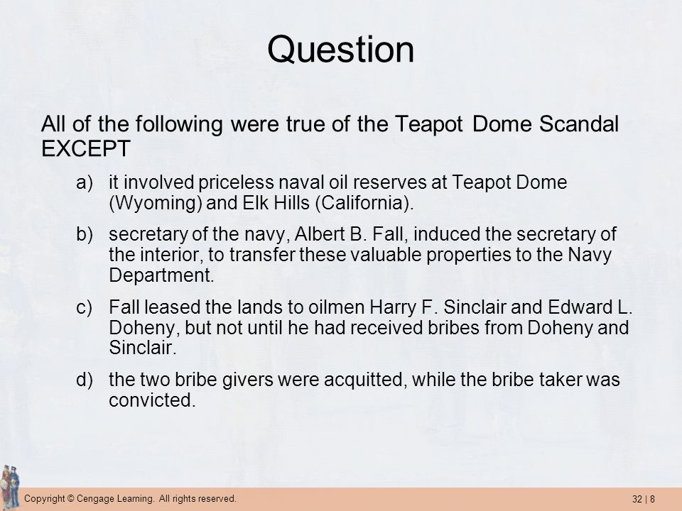 Question All of the following were true of the Teapot Dome Scandal EXCEPT.