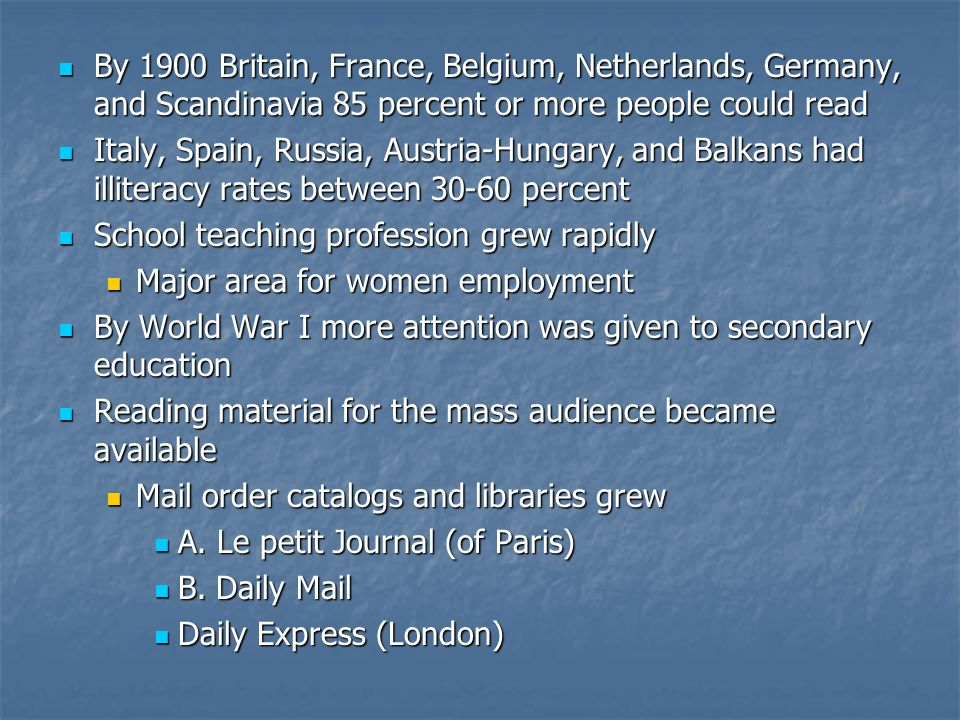 By 1900 Britain, France, Belgium, Netherlands, Germany, and Scandinavia 85 percent or more people could read