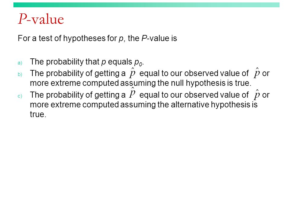 P-value For a test of hypotheses for p, the P-value is